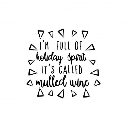 I'm full of holiday spirit, it's called mulled wine