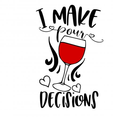 I Make Pour Decisions Wine