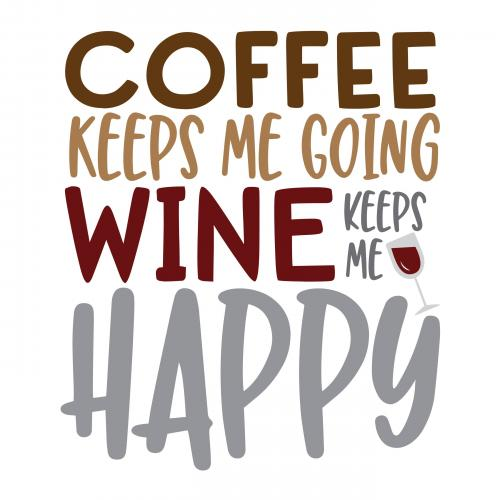 Coffee keeps me going wine keeps me happy