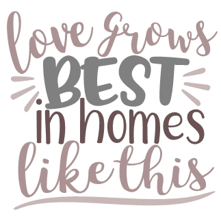 Love Grows Best in Homes like this